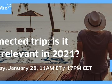 WEBINAR ALERT! Connected trip - Is it still relevant in 2021?