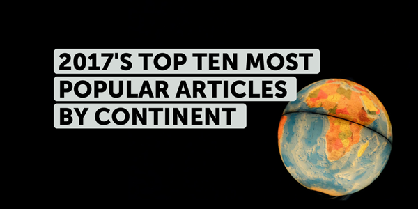 These were 2017's Top Ten most popular articles by continent
