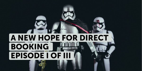 A new hope for direct bookings [Episode I of III]