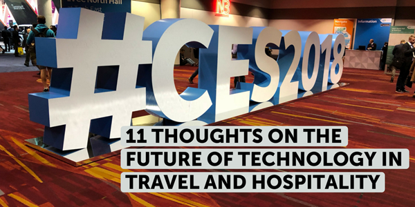 11 thoughts on the future of technology in travel and hospitality from CES 2018