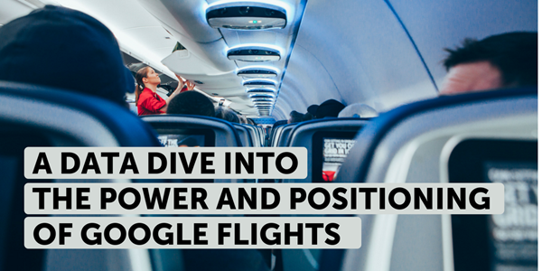 A data dive into the power and positioning of Google Flights